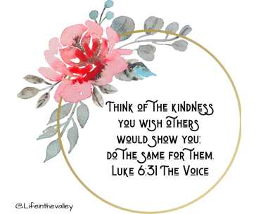 Think of the kindness you wish others would show you; do the same for them.